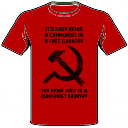 It's easy being a communist in a free country T-shirt