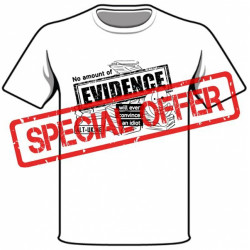 No Amount of Evidence Will Ever Convince an Idiot T-shirt